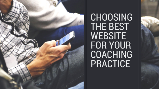 Choosing the Best Website for your Coaching Practice